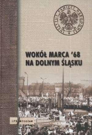 Wokół Marca 1968 na Dolnym Śląsku. - okładka książki