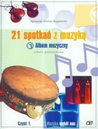 21 spotkań z muzyką cz. 1. Album muzyczny. Muzyka wokół nas - okładka podręcznika
