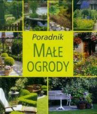 Małe ogrody. Poradnik - okładka książki