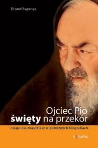 Ojciec Pio. Święty na przekór - okładka książki