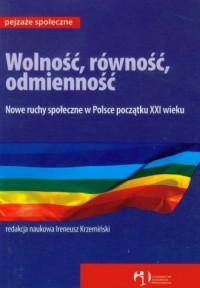 Wolność, równość, odmienność. Nowe ruchy społeczne w Polsce początku XXI wieku - okładka książki