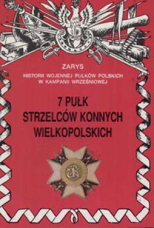 7 Pu�k Strzelc�w Konnych Wielkopolskich. Seria: Zarys historii wojennej pu�k�w polskich w Kampanii Wrze�niowej