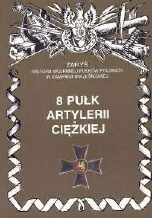 8 Pułk Artylerii Ciężkiej. Seria: - okładka książki