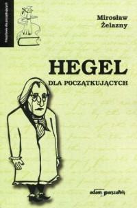 Hegel dla początkujących - Mirosław Żelazny - okładka książki