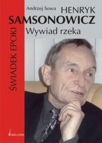 Henryk Samsonowicz. Świadek epoki. Wywiad - rzeka - okładka książki