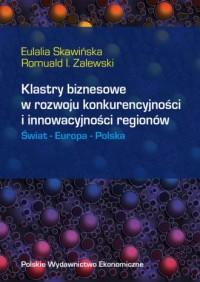 Klastry biznesowe w rozwoju konkurencyjności i innowacyjności regionów. Świat-Europa-Polska - okładka książki