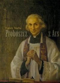 Proboszcz z Ars. Święty Jan Maria Vianney 1786-1859 - okładka książki