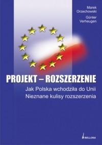 Projekt Rozszerzenie. Jak Polska wchodziła do Unii. Nieznane kulisy rozszerzenia - okładka książki