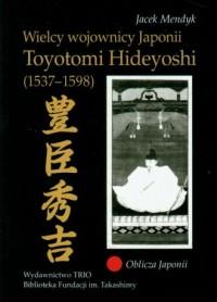 Wielcy wojownicy Japonii. Toyotomi Hideyoshi (1537-1598). Seria: Oblicza Japonii - okładka książki