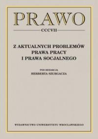 Z aktualnych problemów prawa pracy i prawa socjalnego - okładka książki