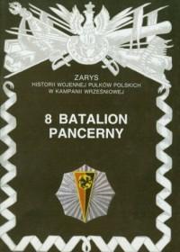 8 Batalion Pancerny. Seria: Zarys historii wojennej pułków polskich w Kampanii Wrześniowej - okładka książki