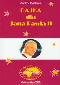 Bajka dla Jana Pawła II - okładka książki