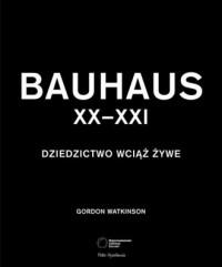 Bauhaus XX-XXI. Dziedzictwo wciąż żywe - okładka książki