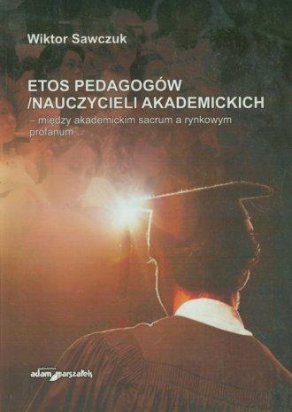 Etos pedagogów/nauczycieli akademickich - okładka książki