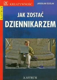 Jak zostać dziennikarzem - okładka książki