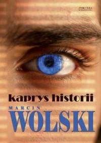 Kaprys historii - Marcin Wolski - okładka książki
