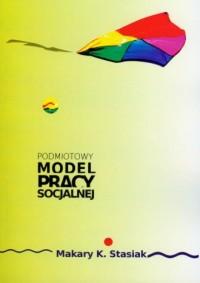 Podmiotowy model pracy socjalnej - okładka książki