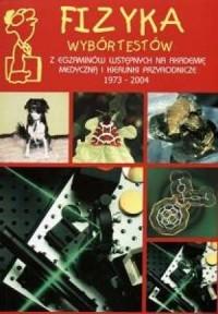 Fizyka. Wybór testów z egzaminów wstępnych na akademie medyczne i kierunki przyrodnicze. 1973-2004 - okładka książki