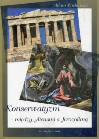 Konserwatyzm - między Atenami a Jerozolimą - okładka książki