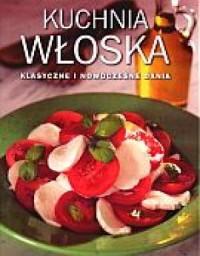 Kuchnia włoska. Klasyczne i nowoczesne dania - okładka książki