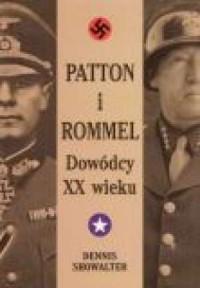 Patton i Rommel. Dowódcy XX wieku - okładka książki