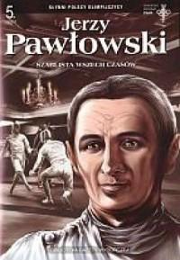 Słynni polscy olimpijczycy. Zeszyt 5. Jerzy Pawłowski. Szablista wszech czasów - okładka książki