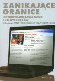 Zanikające granice. Antropologizacja nauki i jej dyskursów - okładka książki
