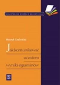 Jak komunikować uczniom wyniki egzaminów - okładka książki