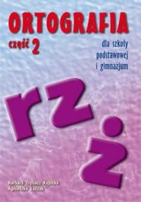 Ortografia dla szkoły podstawowej i gimnazjum cz. 2. Pisownia wyrazów z rz i ż - okładka podręcznika
