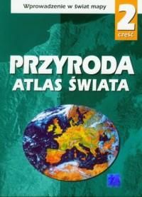 Przyroda cz. 2. Atlas świata. Wprowadzenie w świat mapy. Szkoła podstawowa - okładka książki