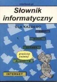 Słownik informatyczny dla każdego prościej jaśniej - okładka książki