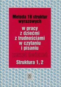 Metoda 18 struktur wyrazowych w pracy zdziećmi z trudnościami w czytaniu i pisaniu. Zeszyt ćwiczeń. Struktura 1, 2 - okładka książki
