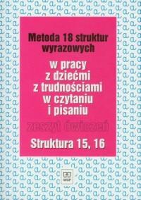 Metoda 18 struktur wyrazowych w pracy zdziećmi z trudnościami w czytaniu i pisaniu. Zeszyt ćwiczeń. Struktura 15, 16 - okładka książki
