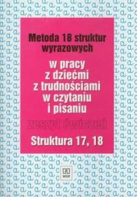 Metoda 18 struktur wyrazowych w pracy zdziećmi z trudnościami w czytaniu i pisaniu. Zeszyt ćwiczeń. Struktura 17, 18 - okładka książki