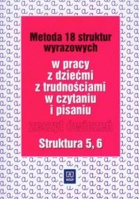 Metoda 18 struktur wyrazowych w pracy zdziećmi z trudnościami w czytaniu i pisaniu. Zeszyt ćwiczeń. Struktura 5, 6 - okładka książki