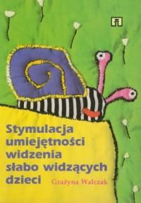 Stymulacja umiejętności widzenia słabo widzących dzieci - okładka książki