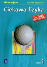 Ciekawa fizyka cz. 1. Gimnazjum. - okładka podręcznika