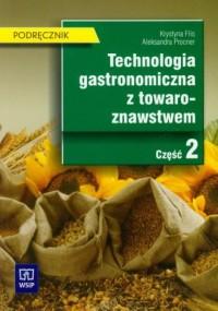 Technologia gastronomiczna ztowaroznawstwem cz. 2. Podręcznik dla technikum - okładka książki