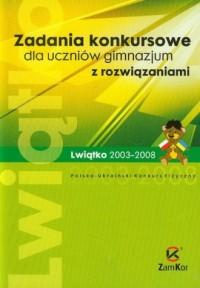 Zadania konkursowe dla uczniów gimnazjum z rozwiązaniami. Polsko-Ukraiński Konkurs Fizyczny Lwiątko 2003-2008 - okładka książki