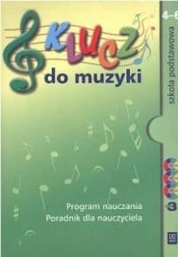 Klucz do muzyki. Klasa 4-6. Szkoła podstawowa. Przewodnik dla nauczyciela (+ 3 CD) - okładka książki