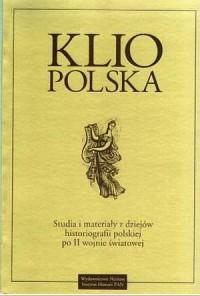 Klio polska. Studia i materiały z dziejów historiografii polskiej po II wojnie światowej - okładka książki