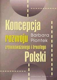 Koncepcja rozwoju zrównoważonego i trwałego Polski - okładka książki