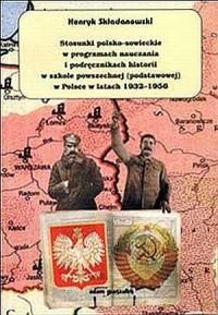 Stosunki polsko-sowieckie w programach nauczania i podręcznikach historii w szkole powszechnej (podstawowej) w Polsce w latach 1932-1956 - okładka książki