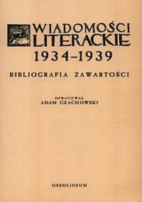 Wiadomości Literackie 1934-1939. Bibliografia zawartości - okładka książki