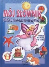 Mój słownik polsko-angielsko-hiszpański - okładka książki