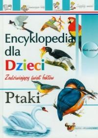 Ptaki. Encyklopedia dla dzieci - okładka książki
