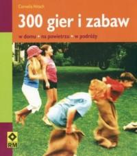 300 gier i zabaw w domu, na powietrzu, w podróży - okładka książki