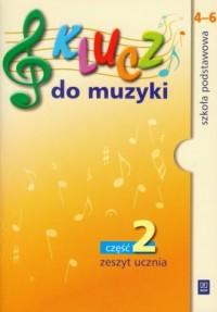 Klucz do muzyki. Klasa 4-6. Szkoła podstawowa. Zeszyt ucznia cz. 2 - okładka podręcznika