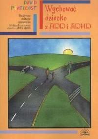 Wychować dziecko z ADD i ADHD. Praktyczne strategie opanowania trudnych zachowań dzieci z ADD i ADHD - okładka książki