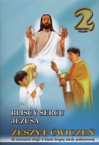 Bliscy sercu Jezusa. Klasa 2. Szkoła podstawowa. Zeszyt ćwiczeń do religii - okładka podręcznika